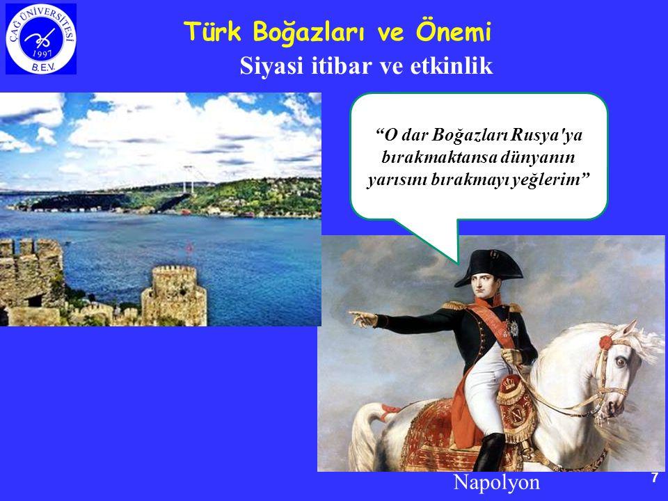 7 Siyasi itibar ve etkinlik Türk Boğazları ve Önemi O dar Boğazları Rusya ya bırakmaktansa dünyanın yarısını bırakmayı yeğlerim Napolyon