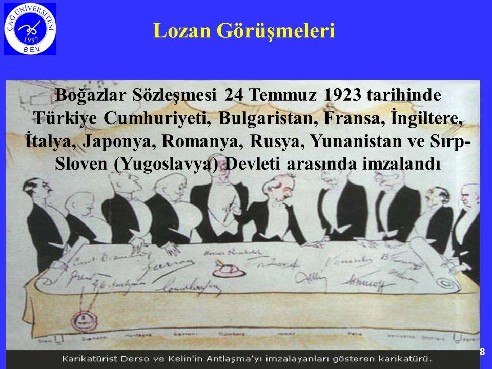 8 Lozan Görüşmeleri Boğazlar Sözleşmesi 24 Temmuz 1923 tarihinde Türkiye Cumhuriyeti, Bulgaristan, Fransa, İngiltere, İtalya, Japonya, Romanya, Rusya, Yunanistan ve Sırp- Sloven (Yugoslavya) Devleti arasında imzalandı