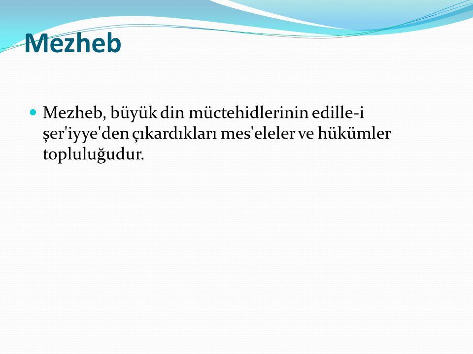 Mezheb Mezheb, büyük din müctehidlerinin edille-i şer'iyye'den çıkardıkları mes'eleler ve hükümler topluluğudur.