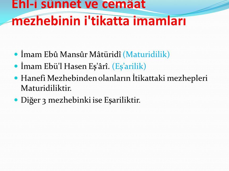 Ehl-i sünnet ve cemâat mezhebinin i tikatta imamları İmam Ebû Mansûr Mâtüridî (Maturidilik) İmam Ebü l Hasen Eş ârî.