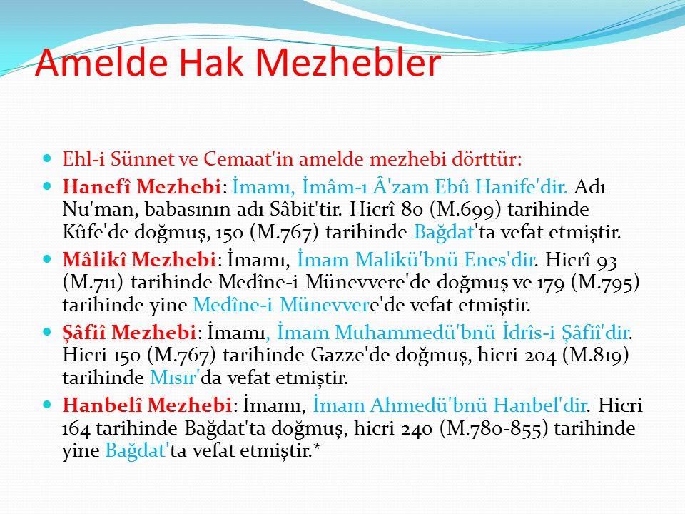 Amelde Hak Mezhebler Ehl-i Sünnet ve Cemaat'in amelde mezhebi dörttür: Hanefî Mezhebi: İmamı, İmâm-ı Â'zam Ebû Hanife'dir. Adı Nu'man, babasının adı S
