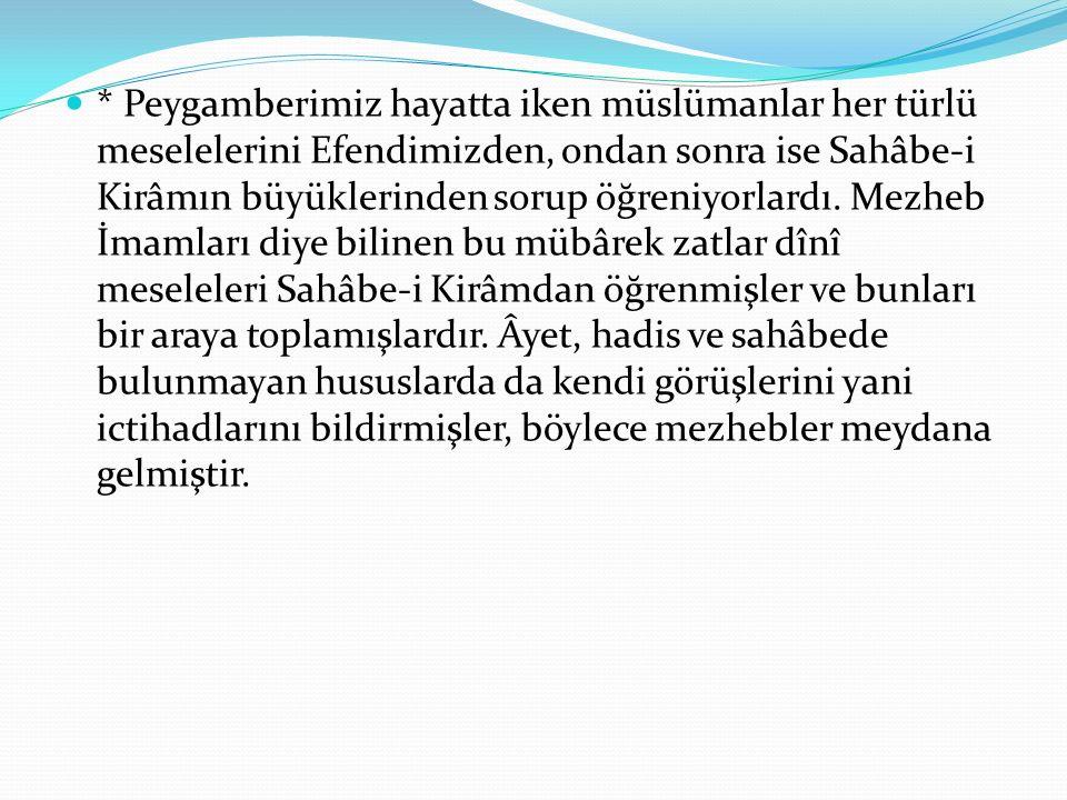 * Peygamberimiz hayatta iken müslümanlar her türlü meselelerini Efendimizden, ondan sonra ise Sahâbe-i Kirâmın büyüklerinden sorup öğreniyorlardı. Mez