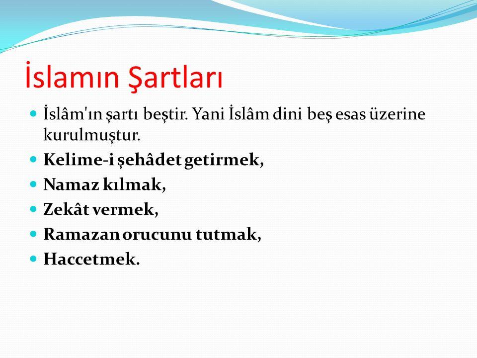 İslamın Şartları İslâm'ın şartı beştir. Yani İslâm dini beş esas üzerine kurulmuştur. Kelime-i şehâdet getirmek, Namaz kılmak, Zekât vermek, Ramazan o