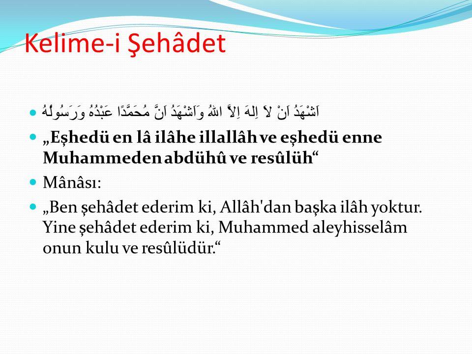 """Kelime-i Şehâdet اَشْهَدُ اَنْ لاَ اِلهَ اِلاَّ اللهُ وَاَشْهَدُ اَنَّ مُحَمَّدًا عَبْدُهُ وَرَسُولُهُ """"Eşhedü en lâ ilâhe illallâh ve eşhedü enne Muhammeden abdühû ve resûlüh Mânâsı: """"Ben şehâdet ederim ki, Allâh dan başka ilâh yoktur."""