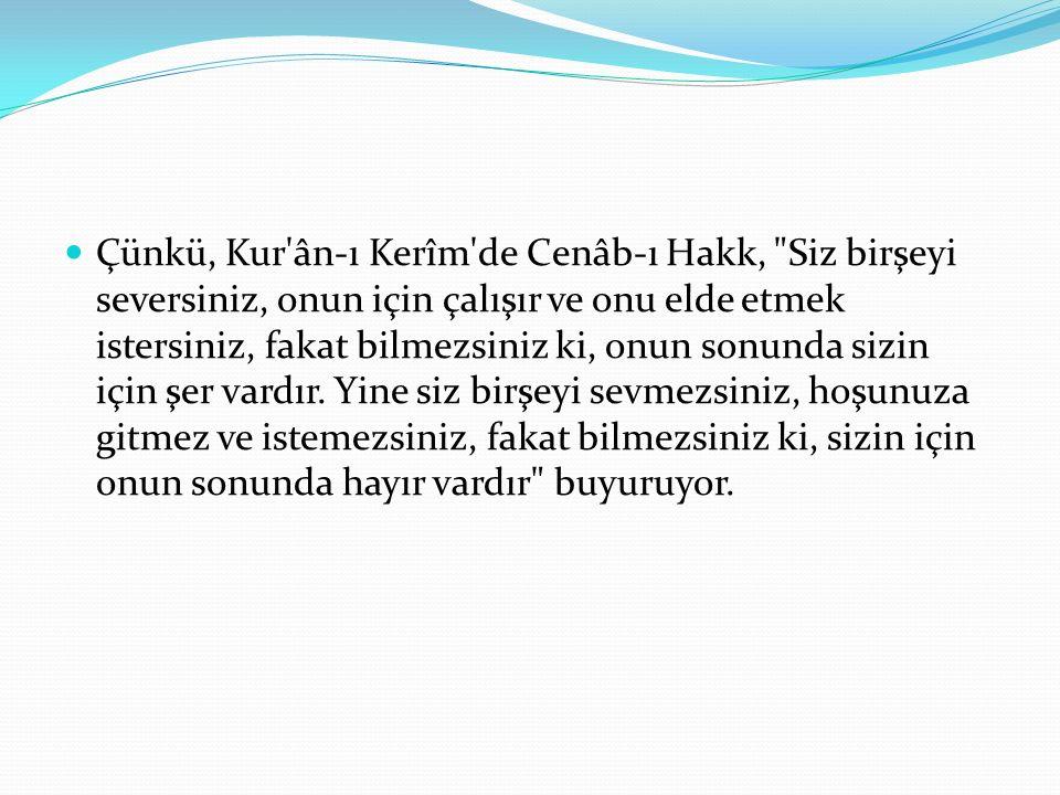 Çünkü, Kur'ân-ı Kerîm'de Cenâb-ı Hakk,