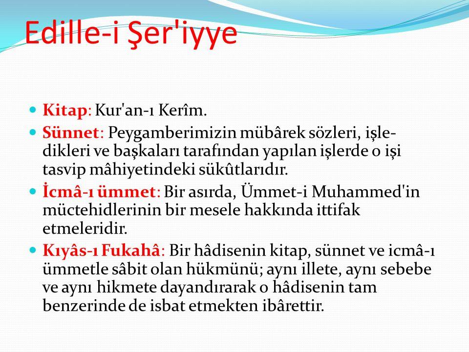 Edille-i Şer'iyye Kitap: Kur'an-ı Kerîm. Sünnet: Peygamberimizin mübârek sözleri, işle- dikleri ve başkaları tarafından yapılan işlerde o işi tasvip m
