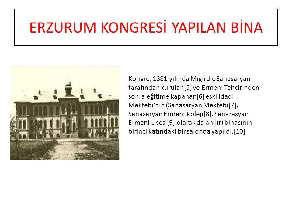 ERZURUM KONGRESİ Erzurum Kongresi, 23 Temmuz-7 Ağustos 1919 tarihleri arasında Erzurum da toplanan kongredir.