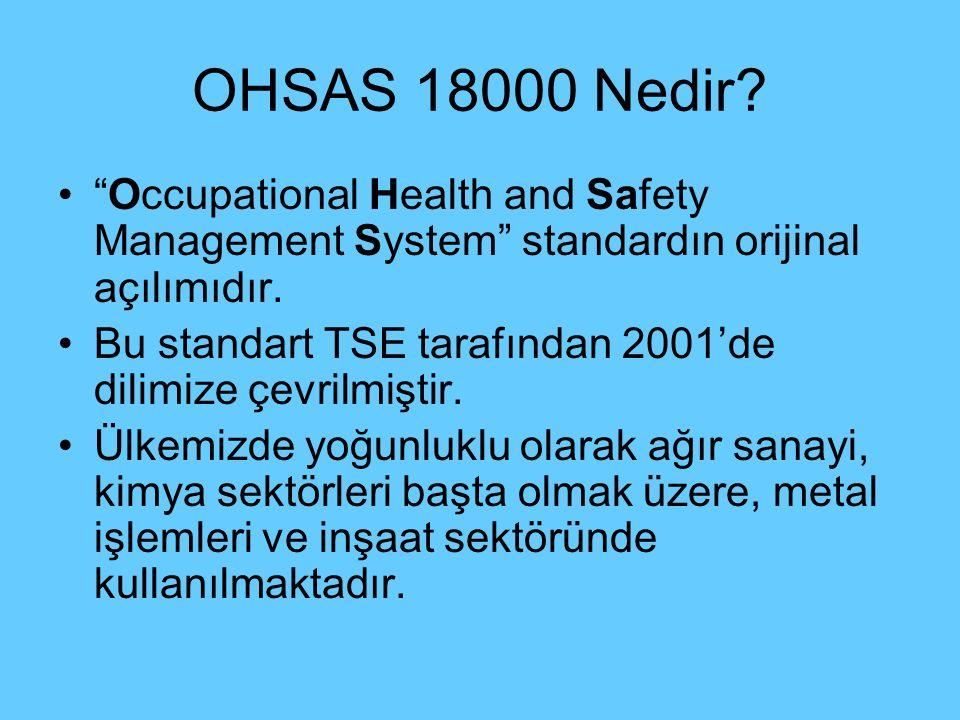 """OHSAS 18000 Nedir? """"Occupational Health and Safety Management System"""" standardın orijinal açılımıdır. Bu standart TSE tarafından 2001'de dilimize çevr"""