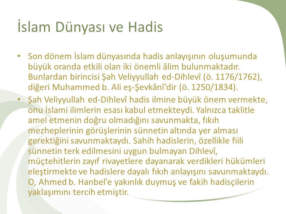 İslam Dünyası ve Hadis Son dönem İslam dünyasında hadis anlayışının oluşumunda büyük oranda etkili olan iki önemli âlim bulunmaktadır. Bunlardan birin