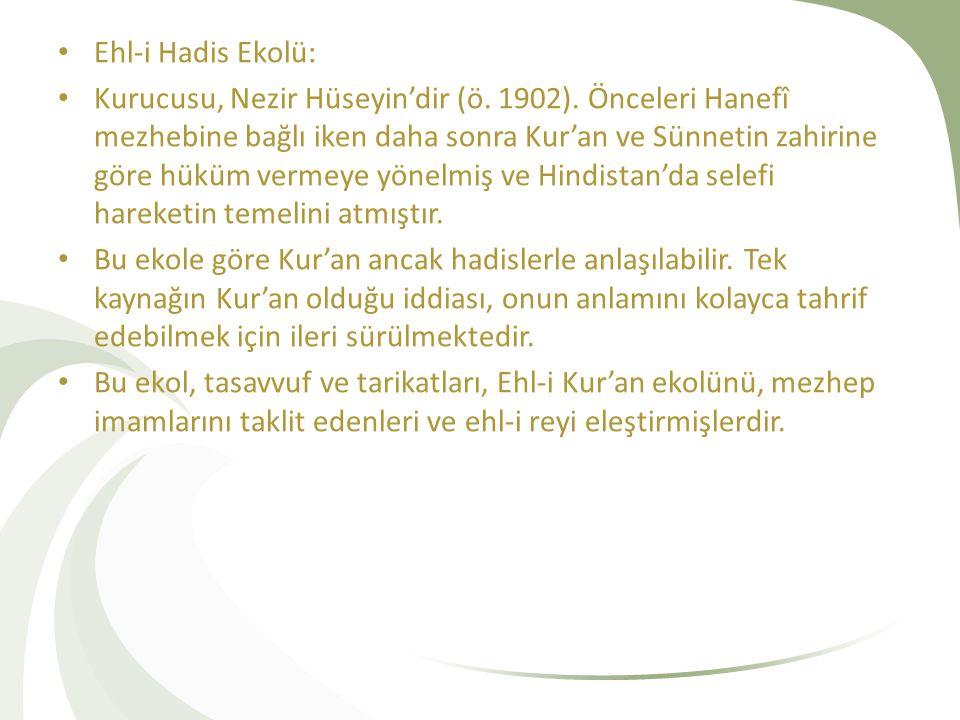 Ehl-i Hadis Ekolü: Kurucusu, Nezir Hüseyin'dir (ö. 1902). Önceleri Hanefî mezhebine bağlı iken daha sonra Kur'an ve Sünnetin zahirine göre hüküm verme