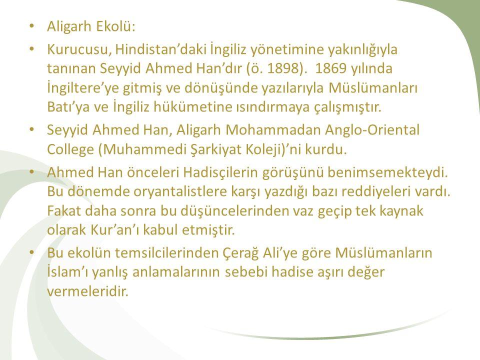 Aligarh Ekolü: Kurucusu, Hindistan'daki İngiliz yönetimine yakınlığıyla tanınan Seyyid Ahmed Han'dır (ö. 1898). 1869 yılında İngiltere'ye gitmiş ve dö