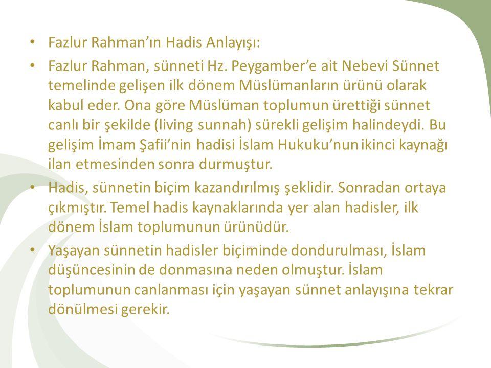 Fazlur Rahman'ın Hadis Anlayışı: Fazlur Rahman, sünneti Hz. Peygamber'e ait Nebevi Sünnet temelinde gelişen ilk dönem Müslümanların ürünü olarak kabul