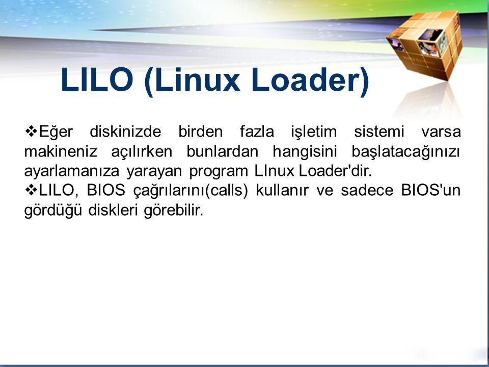 LOGO  Eğer diskinizde birden fazla işletim sistemi varsa makineniz açılırken bunlardan hangisini başlatacağınızı ayarlamanıza yarayan program LInux Loader dir.