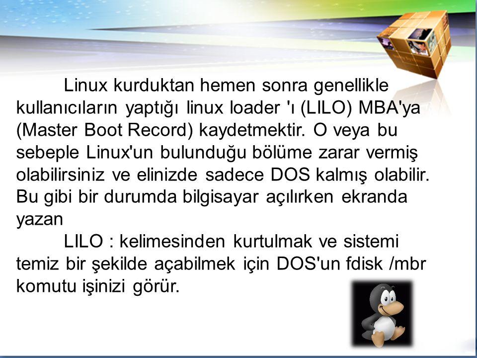 LOGO Linux kurduktan hemen sonra genellikle kullanıcıların yaptığı linux loader ı (LILO) MBA ya (Master Boot Record) kaydetmektir.