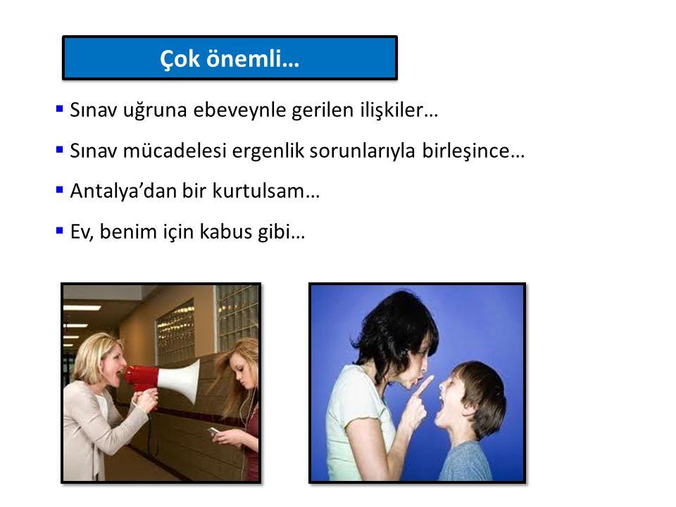  Sınav uğruna ebeveynle gerilen ilişkiler…  Sınav mücadelesi ergenlik sorunlarıyla birleşince…  Antalya'dan bir kurtulsam…  Ev, benim için kabus gibi… Çok önemli…