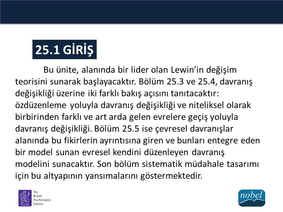 25.1 GİRİŞ Bu ünite, alanında bir lider olan Lewin'in değişim teorisini sunarak başlayacaktır.