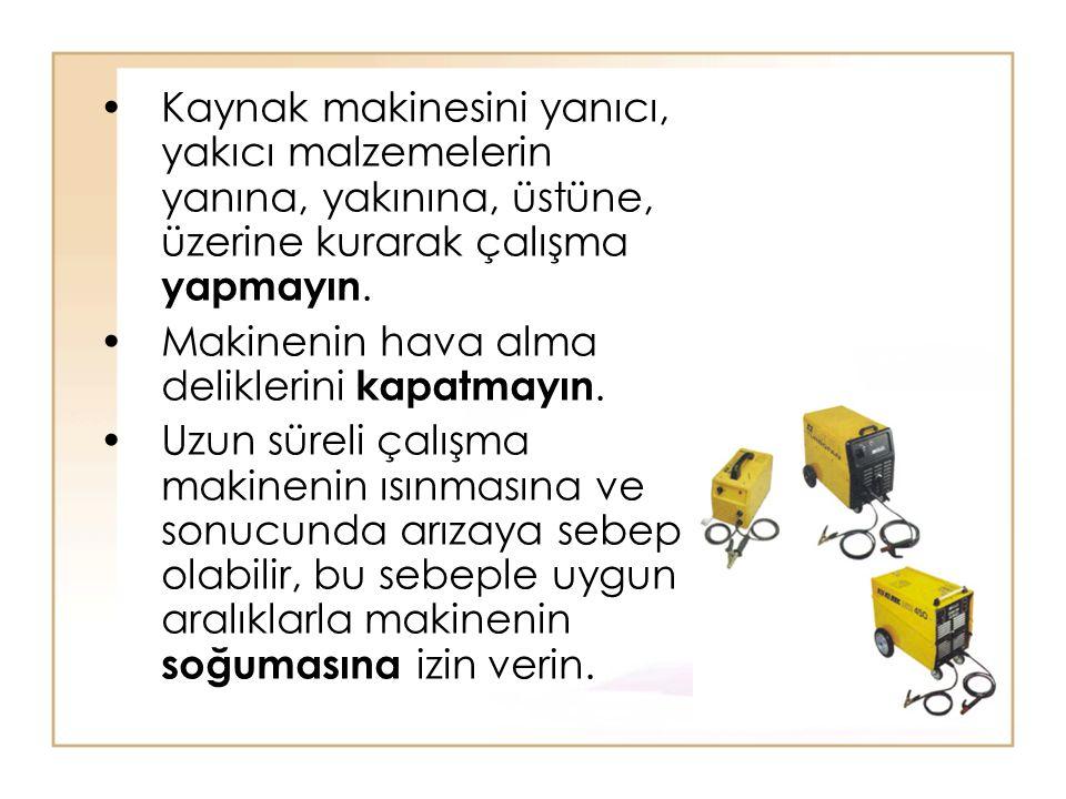 Kaynak makinesini yanıcı, yakıcı malzemelerin yanına, yakınına, üstüne, üzerine kurarak çalışma yapmayın.