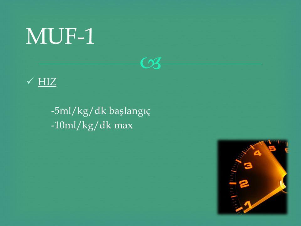  HIZ -5ml/kg/dk başlangıç -10ml/kg/dk max MUF-1