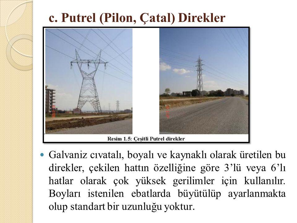 c. Putrel (Pilon, Çatal) Direkler Galvaniz cıvatalı, boyalı ve kaynaklı olarak üretilen bu direkler, çekilen hattın özelliğine göre 3'lü veya 6'lı hat