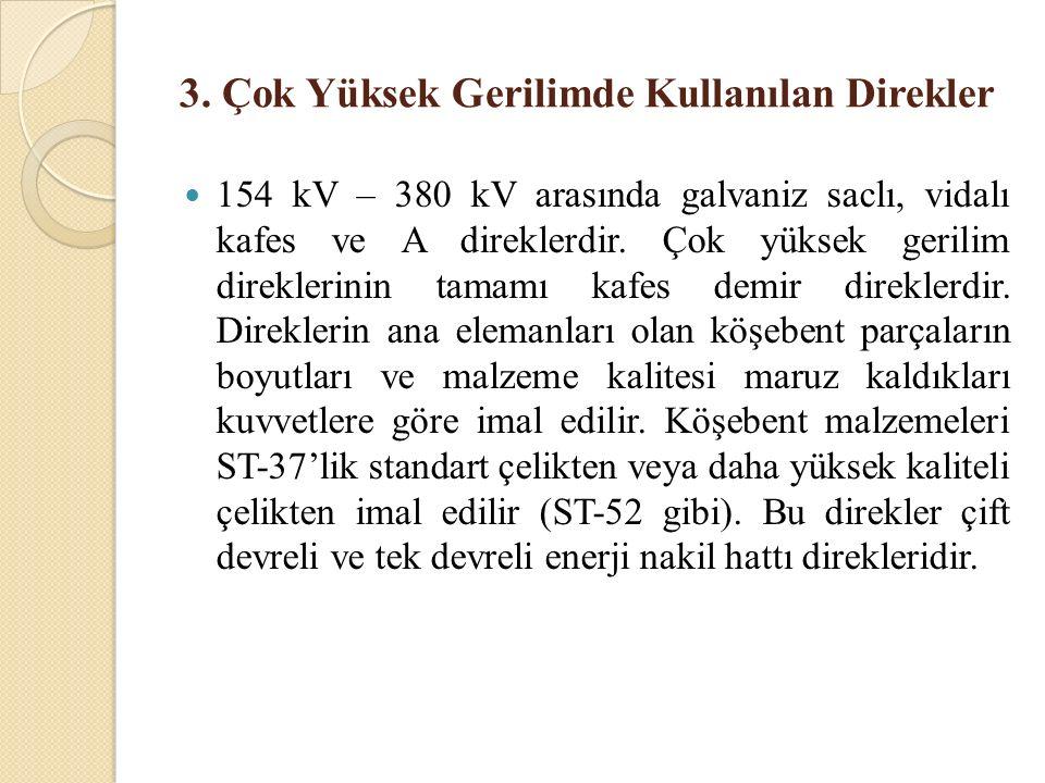 3. Çok Yüksek Gerilimde Kullanılan Direkler 154 kV – 380 kV arasında galvaniz saclı, vidalı kafes ve A direklerdir. Çok yüksek gerilim direklerinin ta