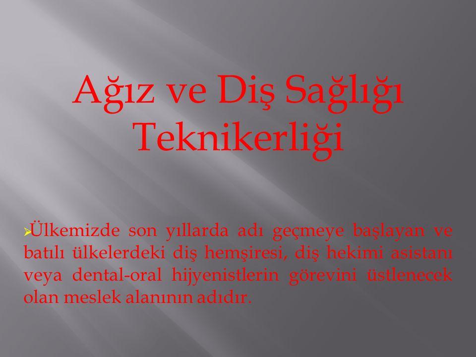  Ağız ve diş sağlığı teknikeri; -hasta muayenesinde hekime yardımcı olan, -tedavi malzemelerini hazırlayan ve kullanıma hazır halde tutulmasını sağlayan sağlık personelidir.