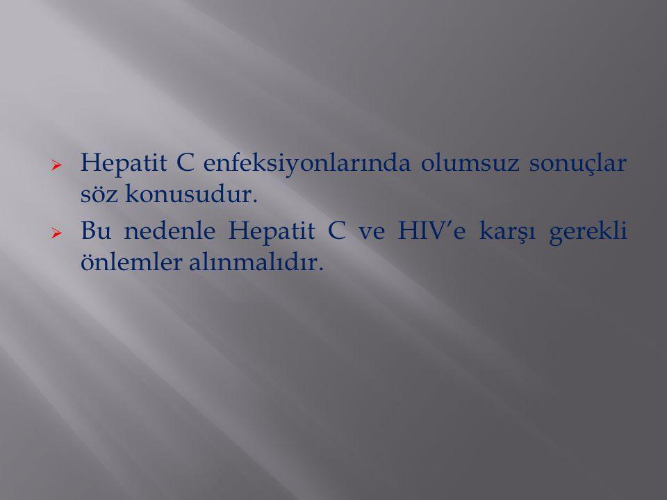  Hepatit C enfeksiyonlarında olumsuz sonuçlar söz konusudur.  Bu nedenle Hepatit C ve HIV'e karşı gerekli önlemler alınmalıdır.