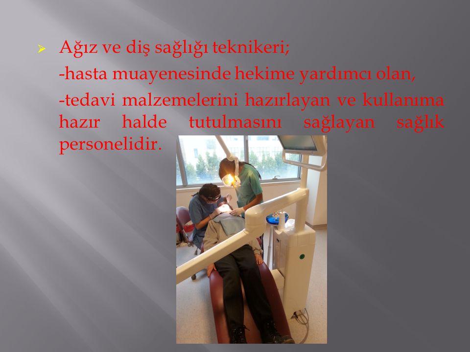 Ağız ve diş sağlığı teknikeri; -hasta muayenesinde hekime yardımcı olan, -tedavi malzemelerini hazırlayan ve kullanıma hazır halde tutulmasını sağla