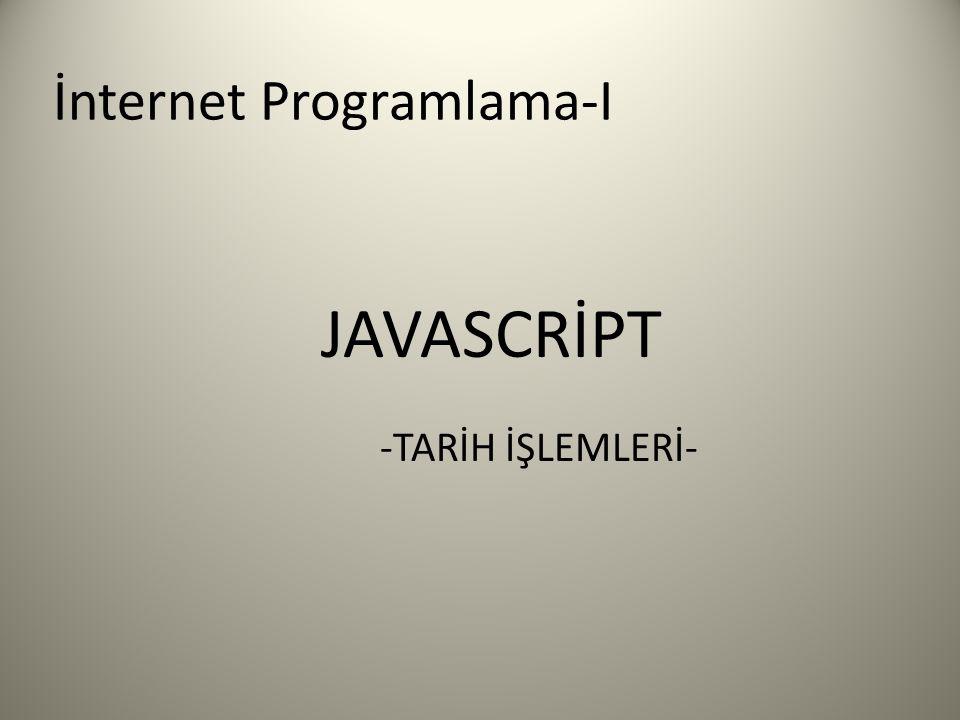 İnternet Programlama-I JAVASCRİPT -TARİH İŞLEMLERİ-