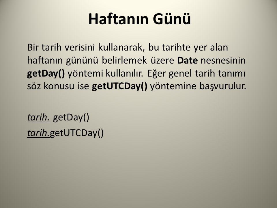 Haftanın Günü Bir tarih verisini kullanarak, bu tarihte yer alan haftanın gününü belirlemek üzere Date nesnesinin getDay() yöntemi kullanılır.