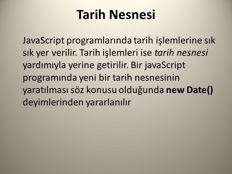 Tarih Nesnesi JavaScript programlarında tarih işlemlerine sık sık yer verilir.