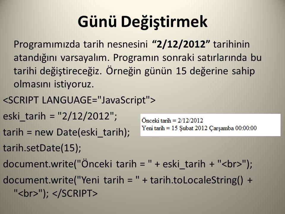 Günü Değiştirmek Programımızda tarih nesnesini 2/12/2012 tarihinin atandığını varsayalım.