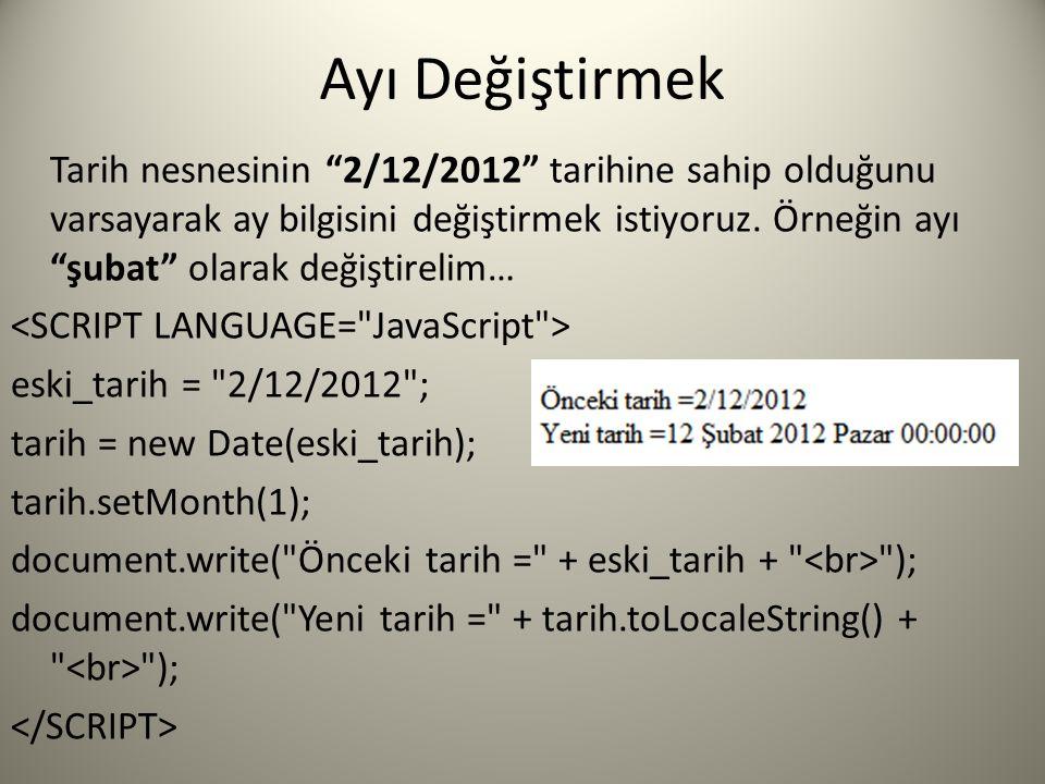 Ayı Değiştirmek Tarih nesnesinin 2/12/2012 tarihine sahip olduğunu varsayarak ay bilgisini değiştirmek istiyoruz.