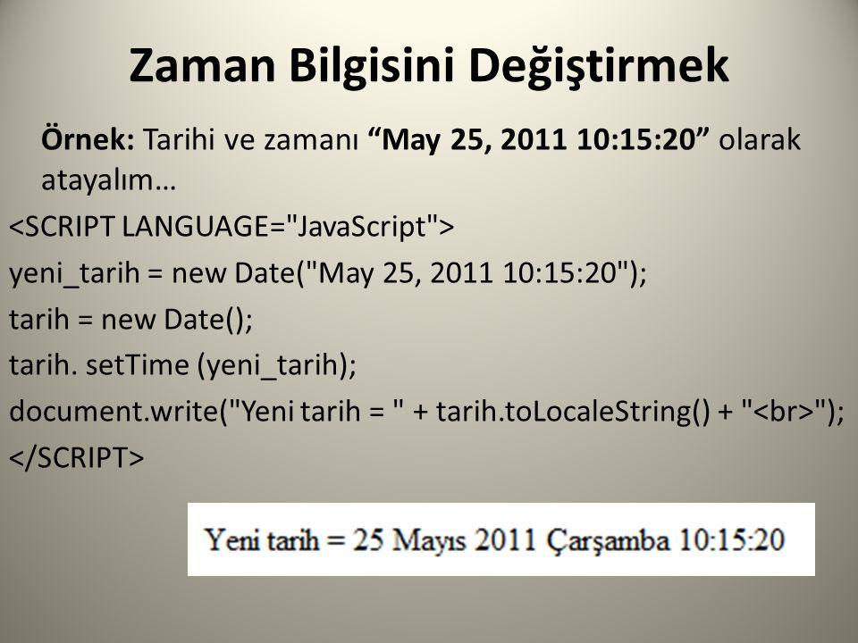 Zaman Bilgisini Değiştirmek Örnek: Tarihi ve zamanı May 25, 2011 10:15:20 olarak atayalım… yeni_tarih = new Date( May 25, 2011 10:15:20 ); tarih = new Date(); tarih.