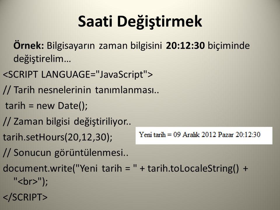 Saati Değiştirmek Örnek: Bilgisayarın zaman bilgisini 20:12:30 biçiminde değiştirelim… // Tarih nesnelerinin tanımlanması..