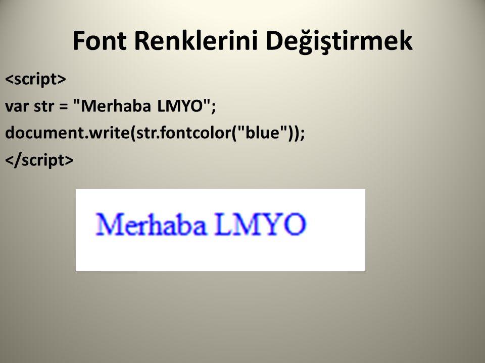 Font Renklerini Değiştirmek var str = Merhaba LMYO ; document.write(str.fontcolor( blue ));