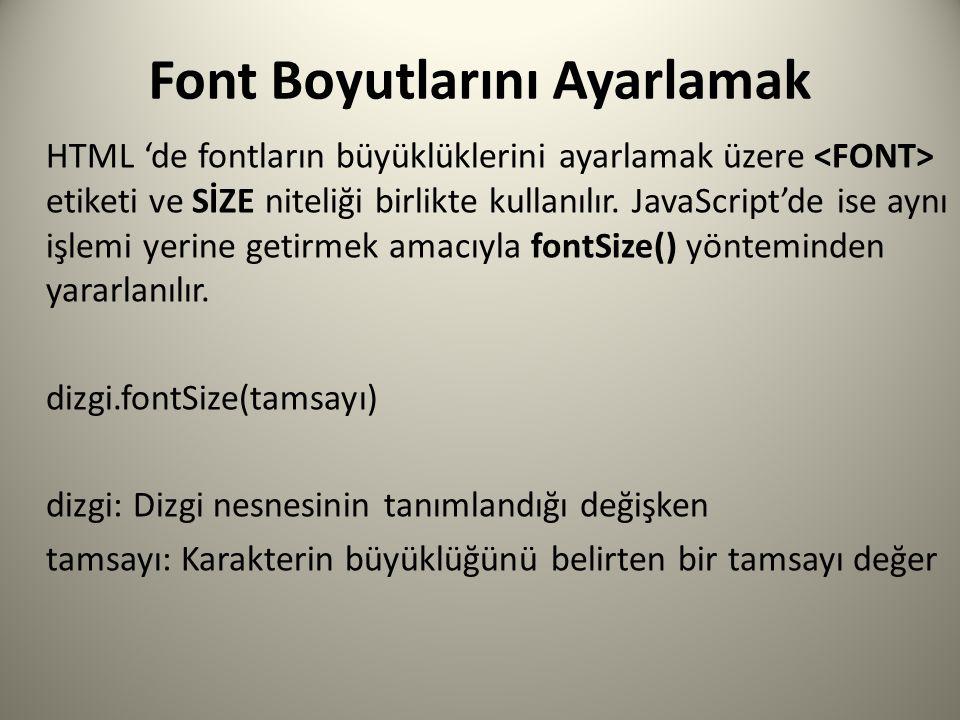 Font Boyutlarını Ayarlamak HTML 'de fontların büyüklüklerini ayarlamak üzere etiketi ve SİZE niteliği birlikte kullanılır.