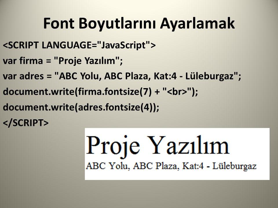 Font Boyutlarını Ayarlamak var firma = Proje Yazılım ; var adres = ABC Yolu, ABC Plaza, Kat:4 - Lüleburgaz ; document.write(firma.fontsize(7) + ); document.write(adres.fontsize(4));