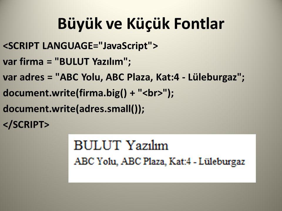 Büyük ve Küçük Fontlar var firma = BULUT Yazılım ; var adres = ABC Yolu, ABC Plaza, Kat:4 - Lüleburgaz ; document.write(firma.big() + ); document.write(adres.small());