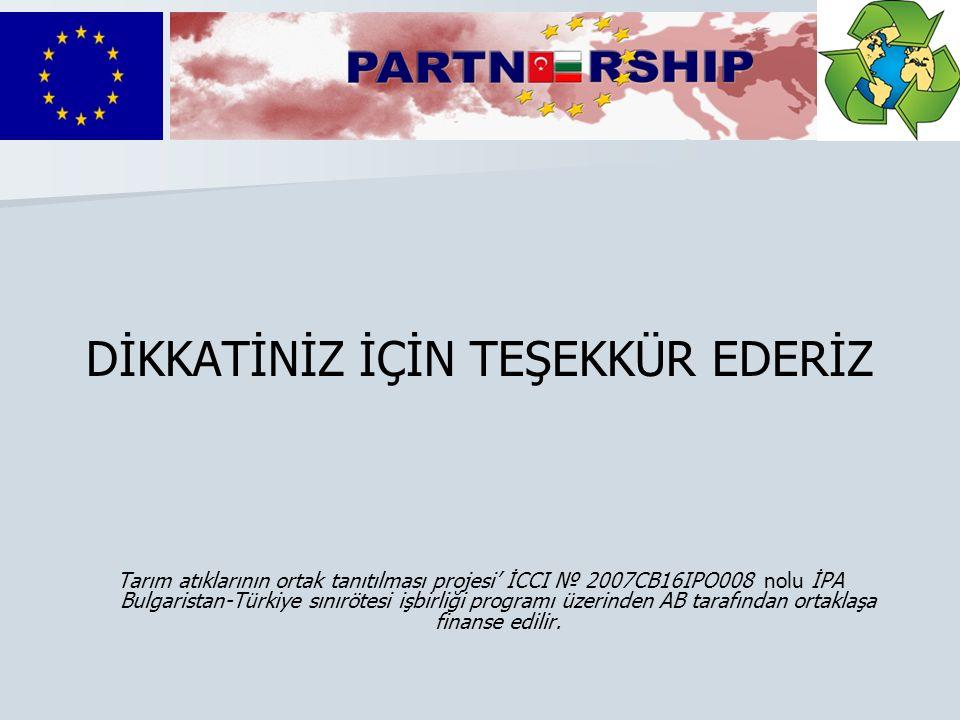 DİKKATİNİZ İÇİN TEŞEKKÜR EDERİZ Tarım atıklarının ortak tanıtılması projesi' İCCI № 2007CB16IPO008 nolu İPA Bulgaristan-Türkiye sınırötesi işbirliği programı üzerinden AB tarafından ortaklaşa finanse edilir.