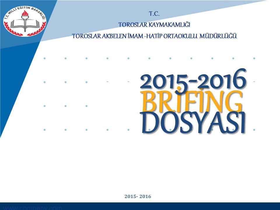 www.company.com T.C. TOROSLAR KAYMAKAMLIĞI TOROSLAR AKBELEN İMAM -HATİP ORTAOKULU MÜDÜRLÜĞÜ BRİFİNG DOSYASI 2015-2016 2015- 2016