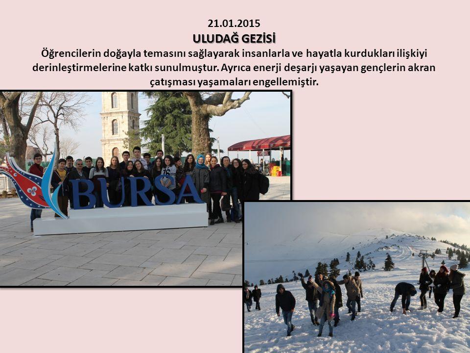 ULUDAĞ GEZİSİ 21.01.2015 ULUDAĞ GEZİSİ Öğrencilerin doğayla temasını sağlayarak insanlarla ve hayatla kurdukları ilişkiyi derinleştirmelerine katkı sunulmuştur.