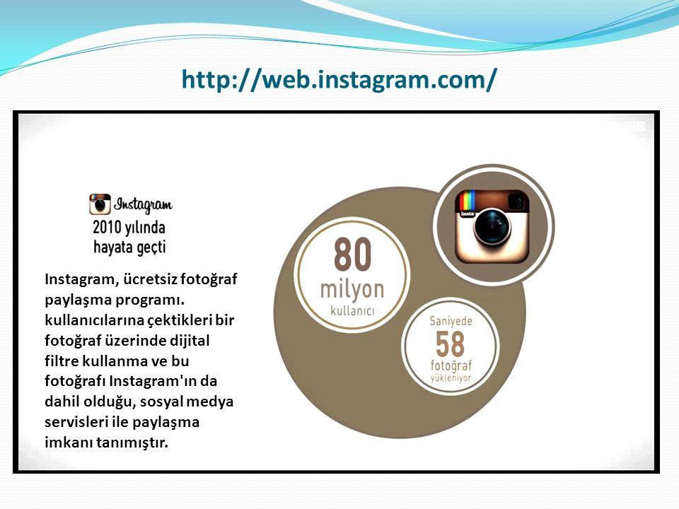http://web.instagram.com/ Instagram, ücretsiz fotoğraf paylaşma programı. kullanıcılarına çektikleri bir fotoğraf üzerinde dijital filtre kullanma ve