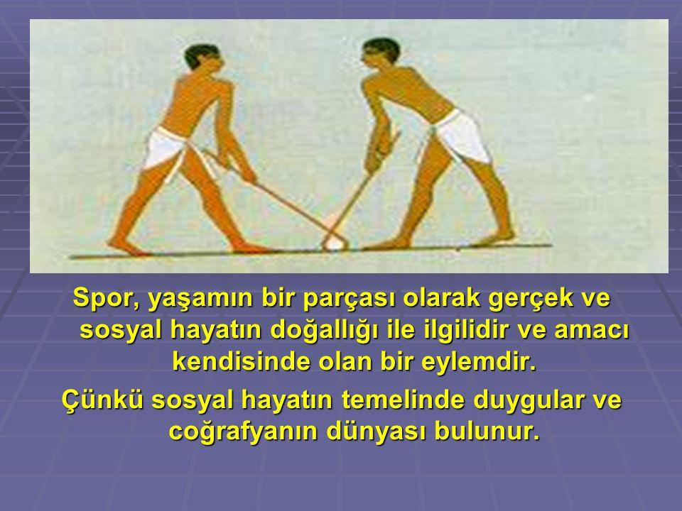 Spor, yaşamın bir parçası olarak gerçek ve sosyal hayatın doğallığı ile ilgilidir ve amacı kendisinde olan bir eylemdir.