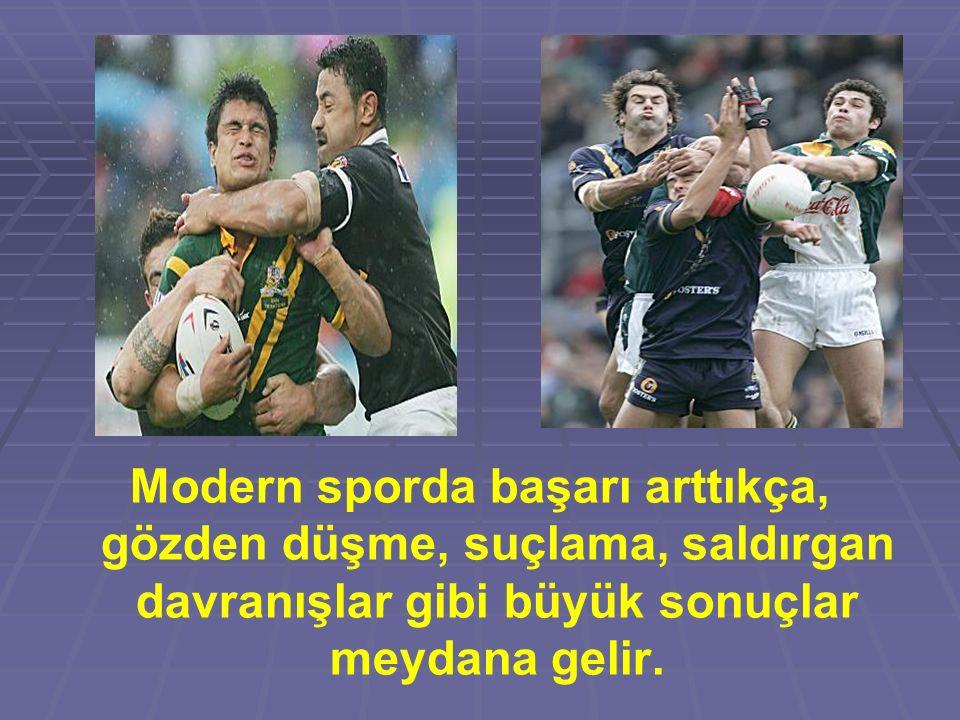 Modern sporda başarı arttıkça, gözden düşme, suçlama, saldırgan davranışlar gibi büyük sonuçlar meydana gelir.