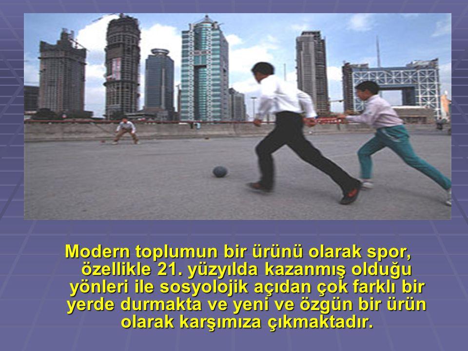 Modern toplumun bir ürünü olarak spor, özellikle 21.