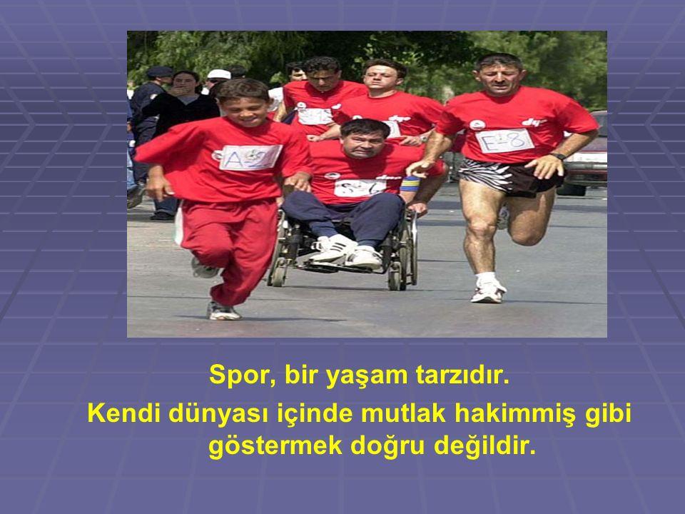 Spor, bir yaşam tarzıdır. Kendi dünyası içinde mutlak hakimmiş gibi göstermek doğru değildir.