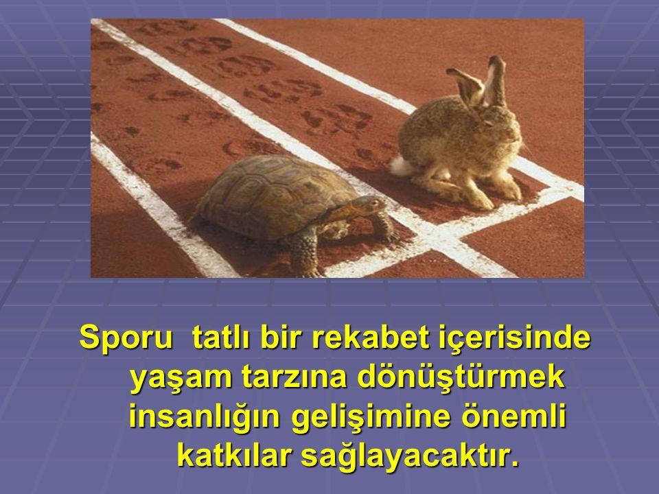 Sporu tatlı bir rekabet içerisinde yaşam tarzına dönüştürmek insanlığın gelişimine önemli katkılar sağlayacaktır.