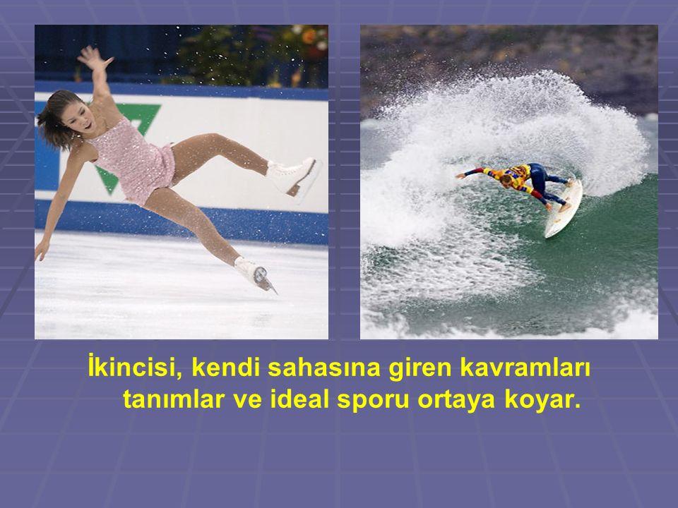 İkincisi, kendi sahasına giren kavramları tanımlar ve ideal sporu ortaya koyar.