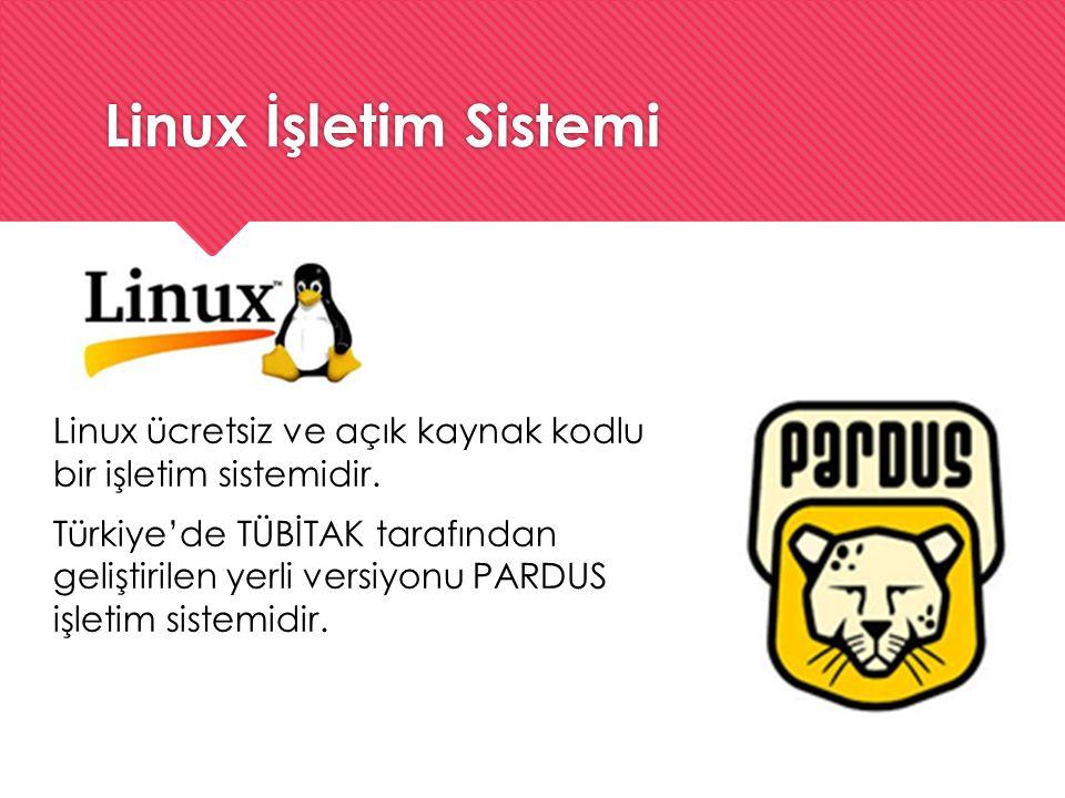 Linux İşletim Sistemi Linux ücretsiz ve açık kaynak kodlu bir işletim sistemidir. Türkiye'de TÜBİTAK tarafından geliştirilen yerli versiyonu PARDUS iş