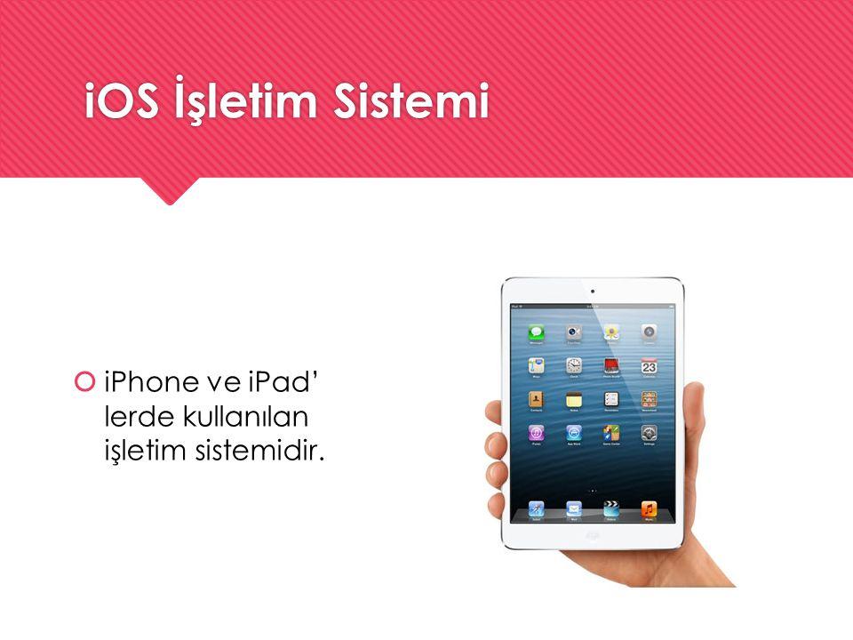 iOS İşletim Sistemi  iPhone ve iPad' lerde kullanılan işletim sistemidir.